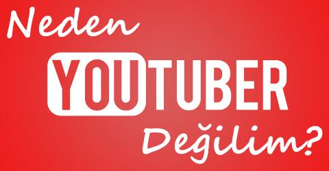 Neden Youtube Kanalı Açmıyorum?